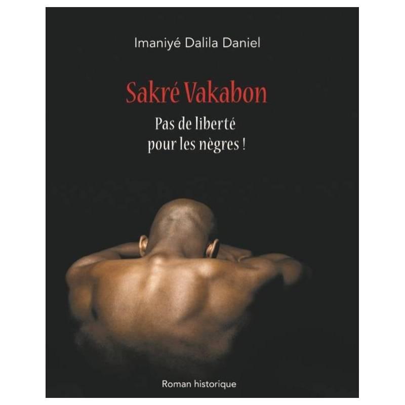Sakré Vakabon – Pas de liberté pour les nègres !
