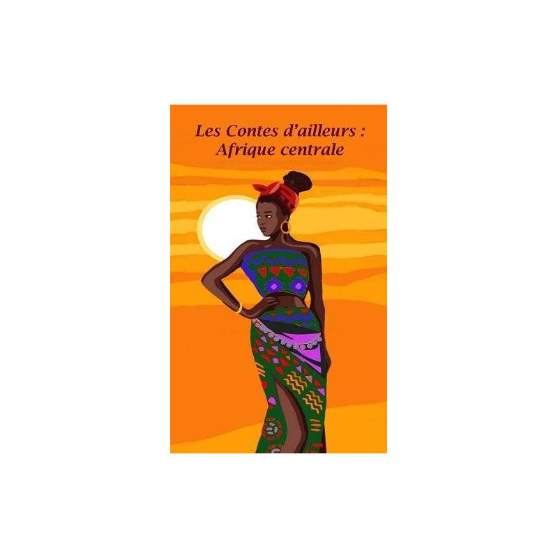 Les Contes d'ailleurs : Afrique centrale