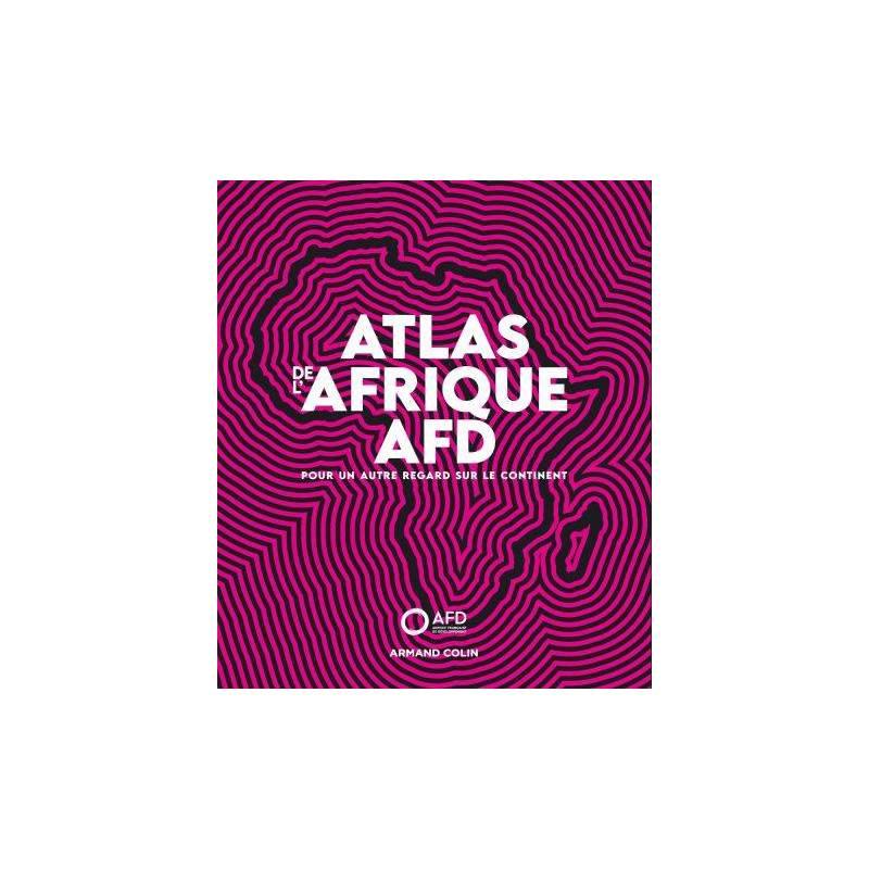Atlas de l'Afrique AFD - Pour un autre regard sur le continent