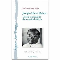 Joseph-Albert Malula. Liberté et indocilité d?'un cardinal africain