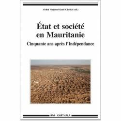 État et société en Mauritanie. Cinquante ans après l'Indépendance de Abdel Wedoud Ould Cheikh