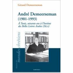 André Demeerseman (1901-1993). À Tunis, soixante ans à l'Institut des Belles Lettres Arabes (IBLA) de Gérard Demeerseman