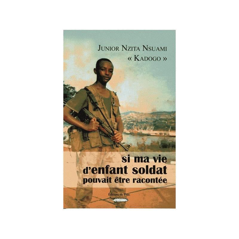 Si ma vie d'enfant soldat pouvait être racontée de Junior Nzita Nsuami