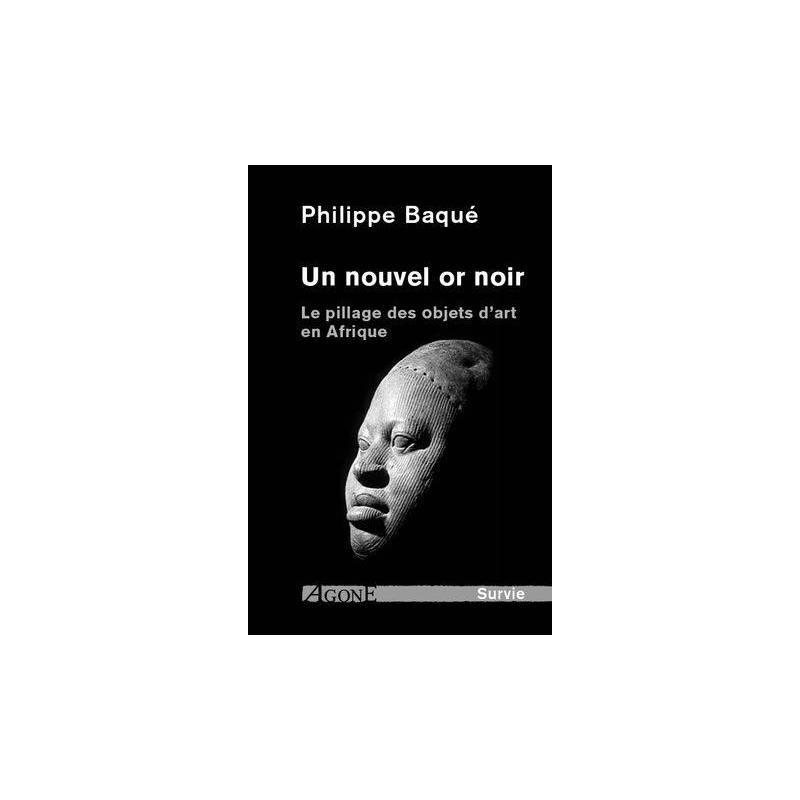 Un nouvel or noir Le pillage des objets d'art en Afrique Philippe Baque