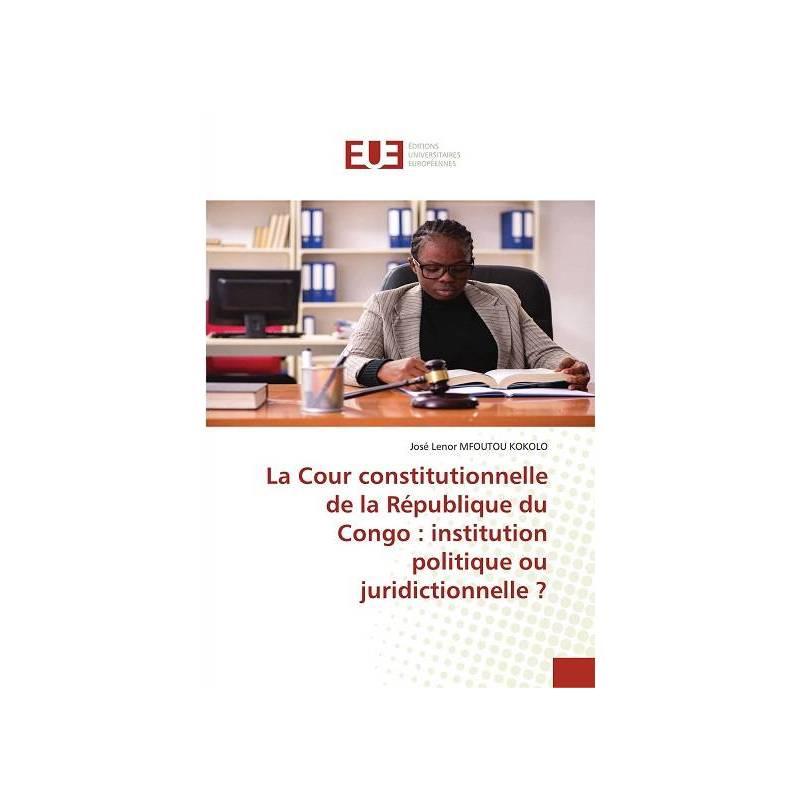 La Cour constitutionnelle de la République du Congo : institution politique ou juridictionnelle ?