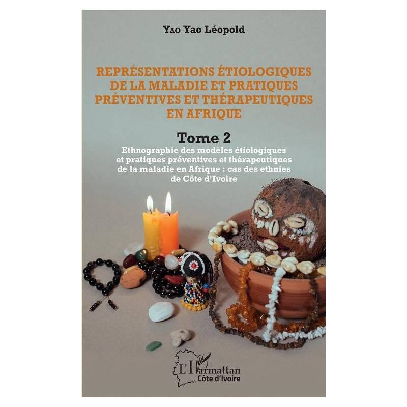 Représentations étiologiques de la maladie et pratiques préventives et thérapeutiques en Afrique Tome 2