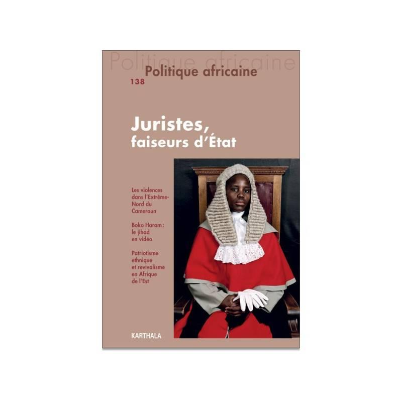 Politique africaine N° 138. Juristes, faiseurs d'Etat