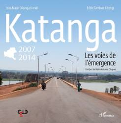 Katanga 2007-2014 les voies de l'émergence de Jean-Marie Dikanga Kazadi