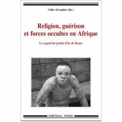 Religion, guérison et forces occultes en Afrique. Le regard du jésuite Eric de Rosny