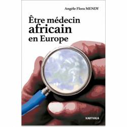 Etre médecin africain en Europe de Angèle Flora Mendy