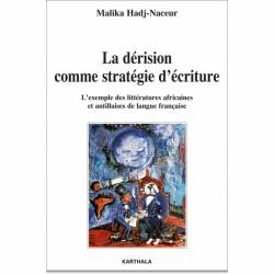 La dérision comme stratégie d'écriture. L'exemple des littératures africaines et antillaises de Malika Hadj-Naceur