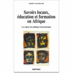 Savoirs locaux, éducation et formation.Les enjeux des politiques internationales en Afrique de Sophie Lewandowski