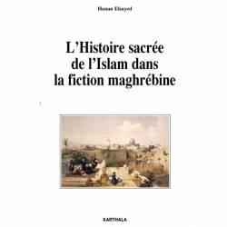 L'Histoire sacrée de l'Islam dans la fiction maghrébine de Hanan Elsayed