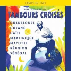 Tambours Croisés : Guadeloupe - Guyane - Haïti - Martinique - Mayotte - Réunion - Sénégal