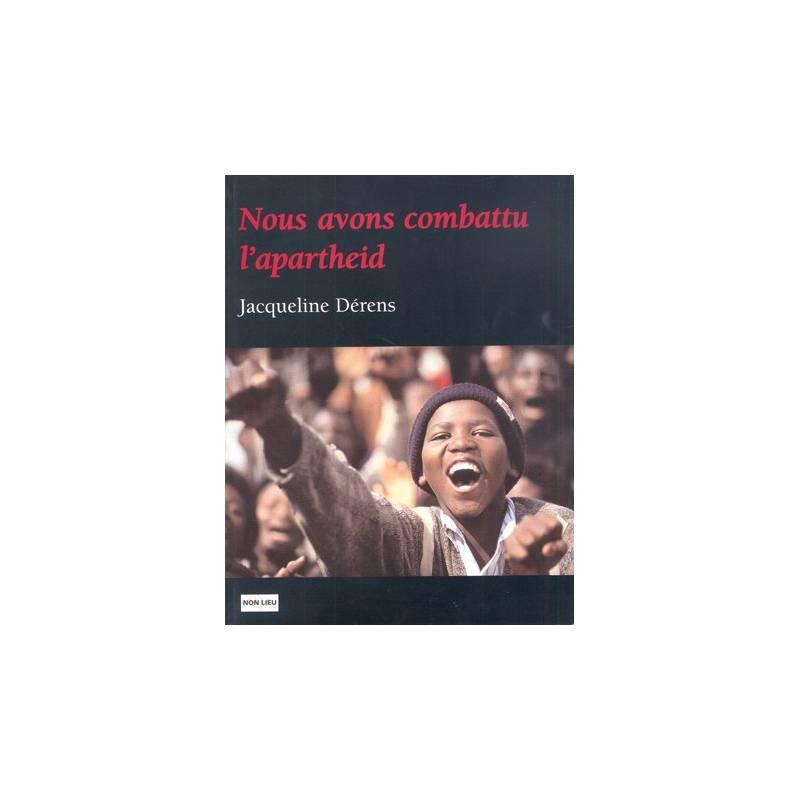 Nous avons combattu l'apartheid de Jacqueline Dérens