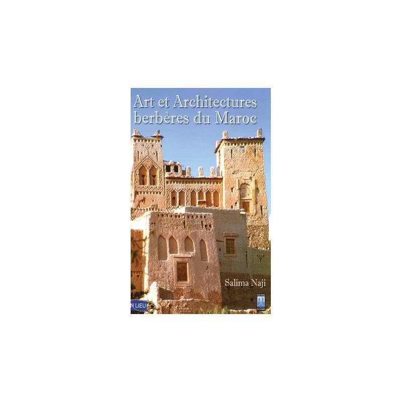 Art et Architectures berbères au Maroc de Salima Naji