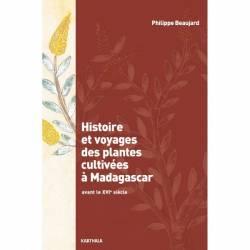 Histoire et voyages des plantes cultivées à Madagascar avant le XVIe siècle de Philippe Beaujard
