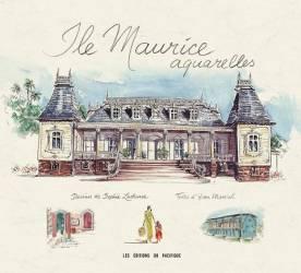 Ile Maurice - Aquarelles (aquarelliste) et Yvan Martial (auteur)