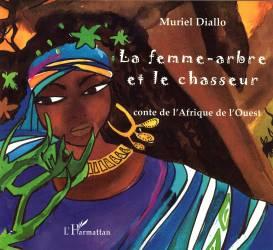 La femme-arbre et le chasseur de Muriel Diallo