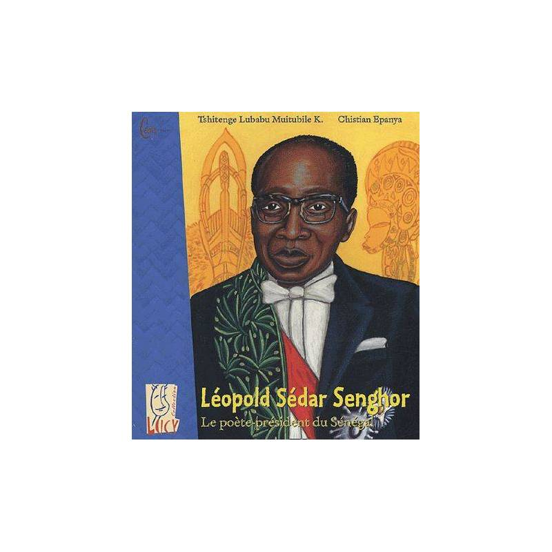 Léopold Sédar Senghor - Le poète-président du Sénégal de Tshitenge Lubabu Muitubile