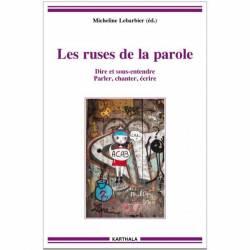 Les ruses de la parole - Dire et sous-entendre, parler, chanter, écrire de Micheline Lebarbier