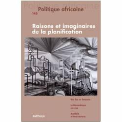 Politique africaine n°145 : Raisons et imaginaires de la planification