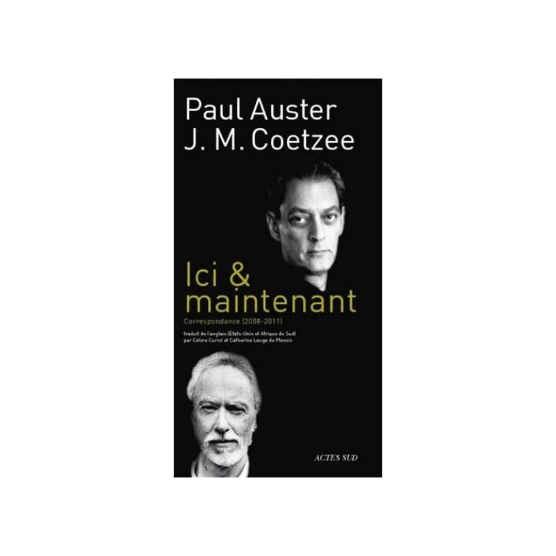 Ici & maintenant - Correspondance (2008-2011) entre J.M. Coetzee et Paul Auster