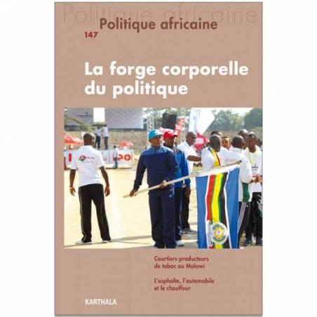 Politique africaine n°147 : La forge corporelle du politique