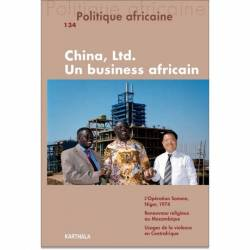 Politique africaine n°134 : China, Ltd. Un business africain