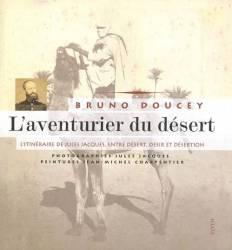 L'aventurier du désert : l'itinéraire de Jules Jacques, entre désert, désir et désertion de Bruno Doucey
