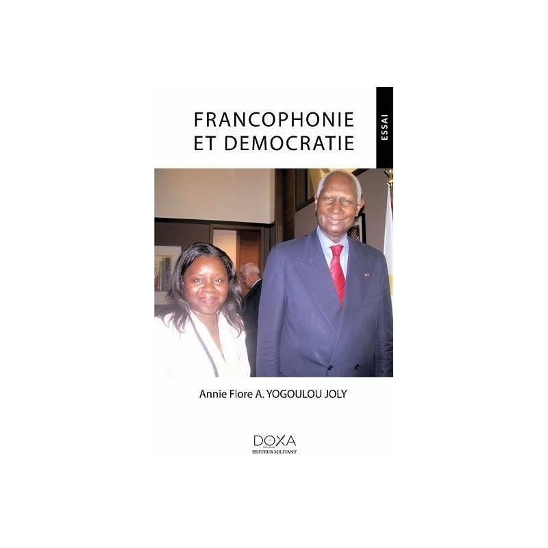 Francophonie et démocratie de Annie Flore A. Yogoulou Joly