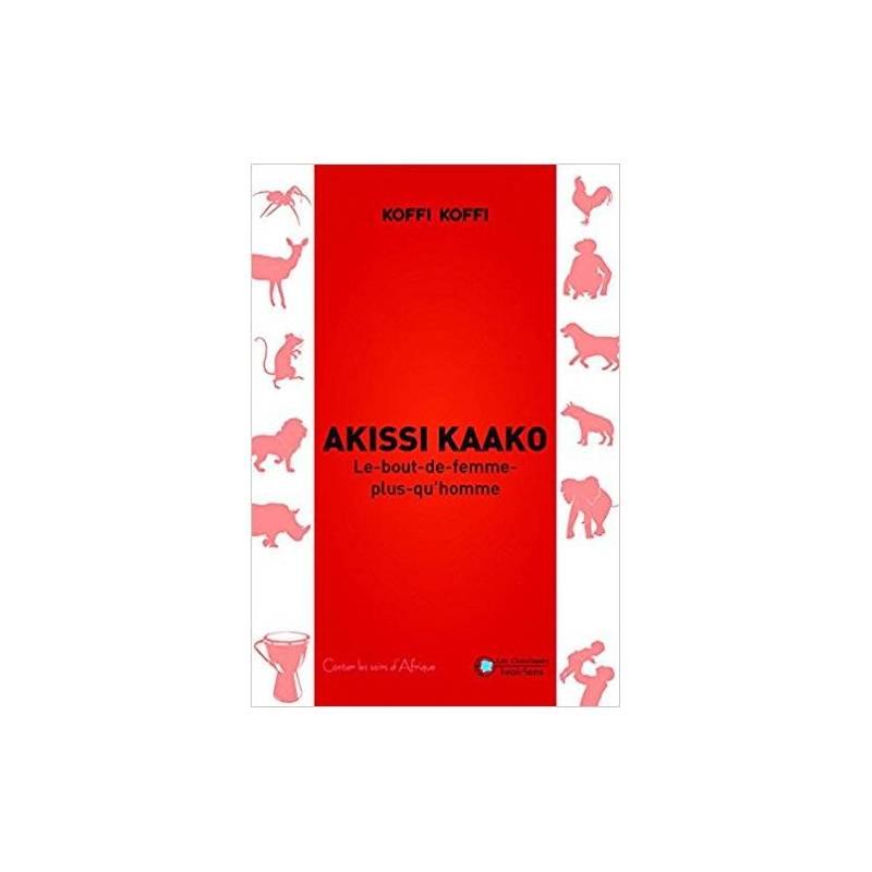 Akissi Kaako - Le bout de femme plus qu'homme de Koffi Koffi
