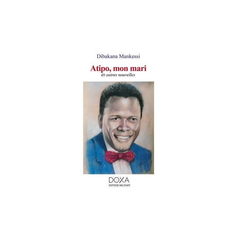 Atipo, mon mari et autres nouvelles de Dibakana Mankessi
