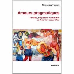 Amours pragmatiques. Familles, migrations et sexualité au Cap-Vert aujourd'hui de Pierre-Joseph Laurent