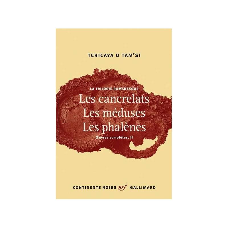 La trilogie romanesque - Les cancrelats, les méduses, les phalènes
