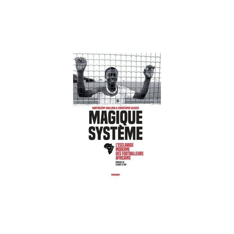 Magique Système. L'esclavage moderne des footballeurs africains