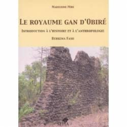 Royaume gan d'Obiré. Introduction à l'histoire et à l'anthropologie de Madeleine Père