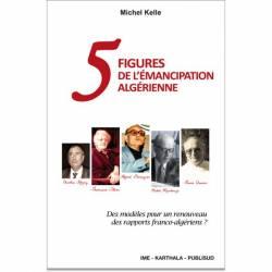 5 Figures de l'émancipation algérienne de Michel Kelle