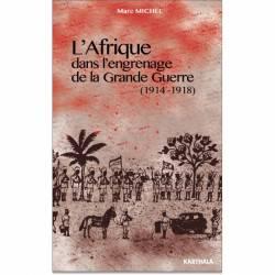 L'Afrique dans l'engrenage de la Grande Guerre (1914-1918)