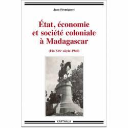 Etat, économie et société coloniale à Madagascar (fin XIXe siècle-1940) de Jean Fremigacci