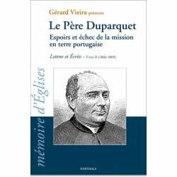 Le Père Duparquet. Tome II. Espoirs et échec de la mission en terre portugaise