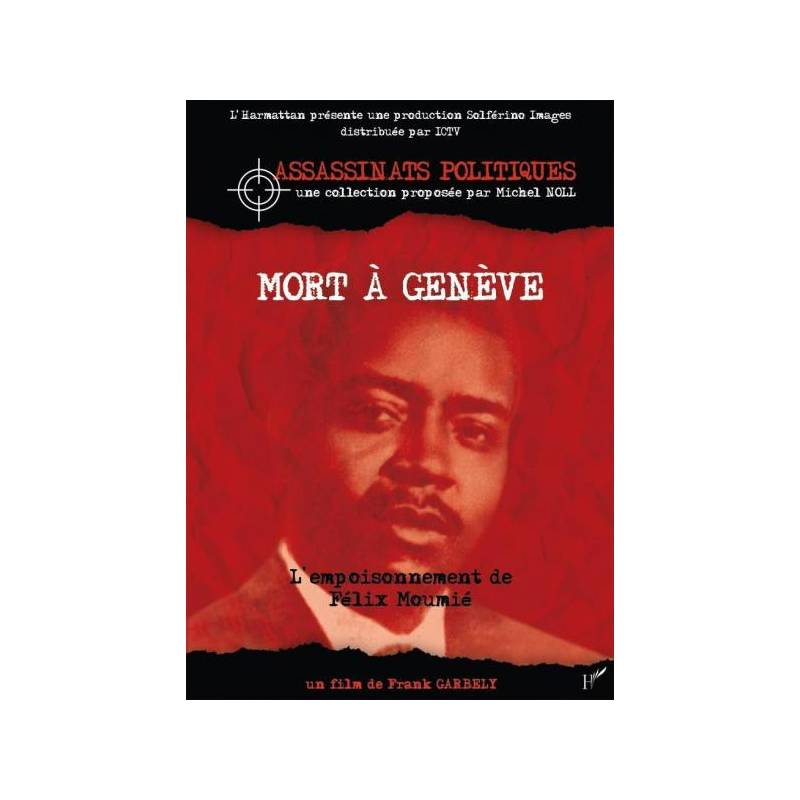 Mort à Genève - l'empoisonnement de Félix Moumié - de Frank Garbely