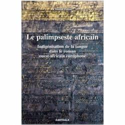 Le palimpseste africain. Indigénisation de la langue dans le roman ouest-africain europhone
