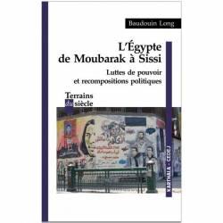 L'Egypte de Moubarak à Sissi. Luttes de pouvoir et recompositions politiques de Baudouin Long