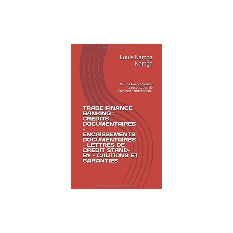 Trade Finance Banking : Crédits documentaires, Encaissements documentaires, Lettres de crédit stand-by, Cautions et garanties