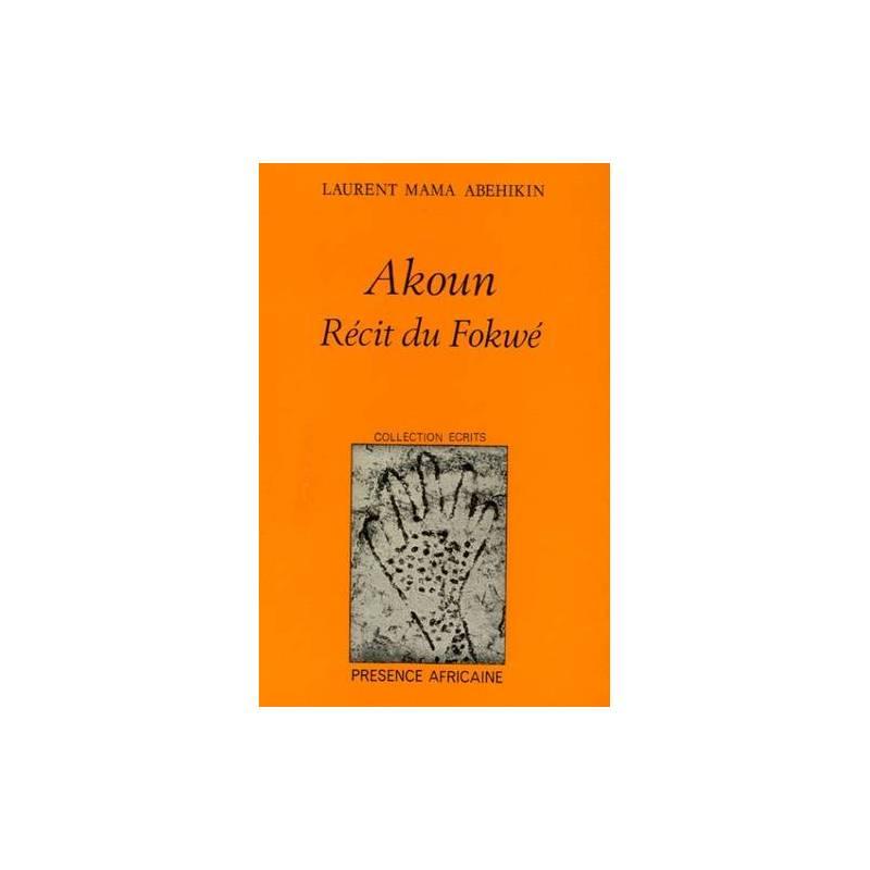 Akoun - Récit du Fokwé de Laurent Mama Abehikin