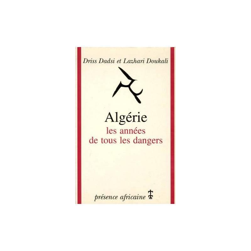 Algérie, les années de tous les dangers