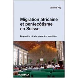 Migration africaine et pentecôtisme en Suisse. Dispositifs rituels, pouvoirs, mobilités de Jeanne Rey