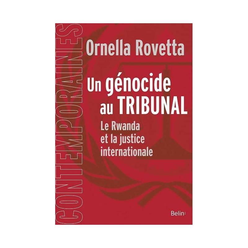Un génocide au tribunal - Le Rwanda et la justice internationale