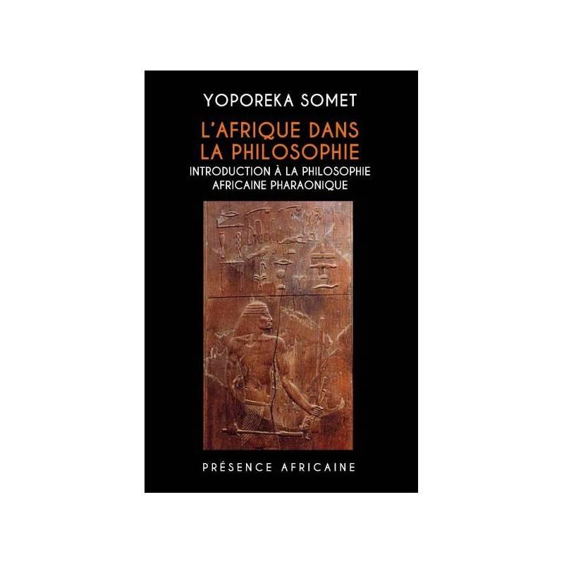 L'Afrique dans la philosophie, introduction à la philosophie africaine pharaonique